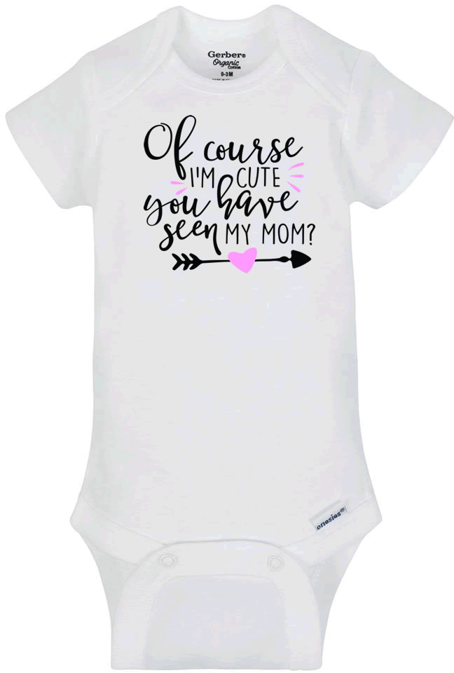 Of Course I'm Cute Have You Seen My Mom Infant Bodysuit