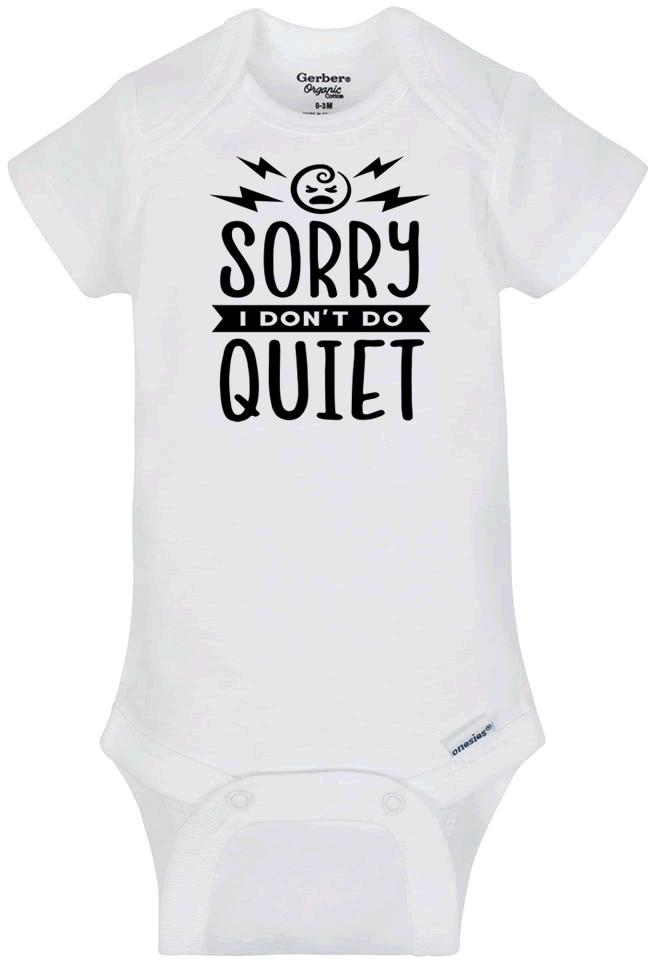 Sorry I Don't Do Quiet Infant Bodysuit