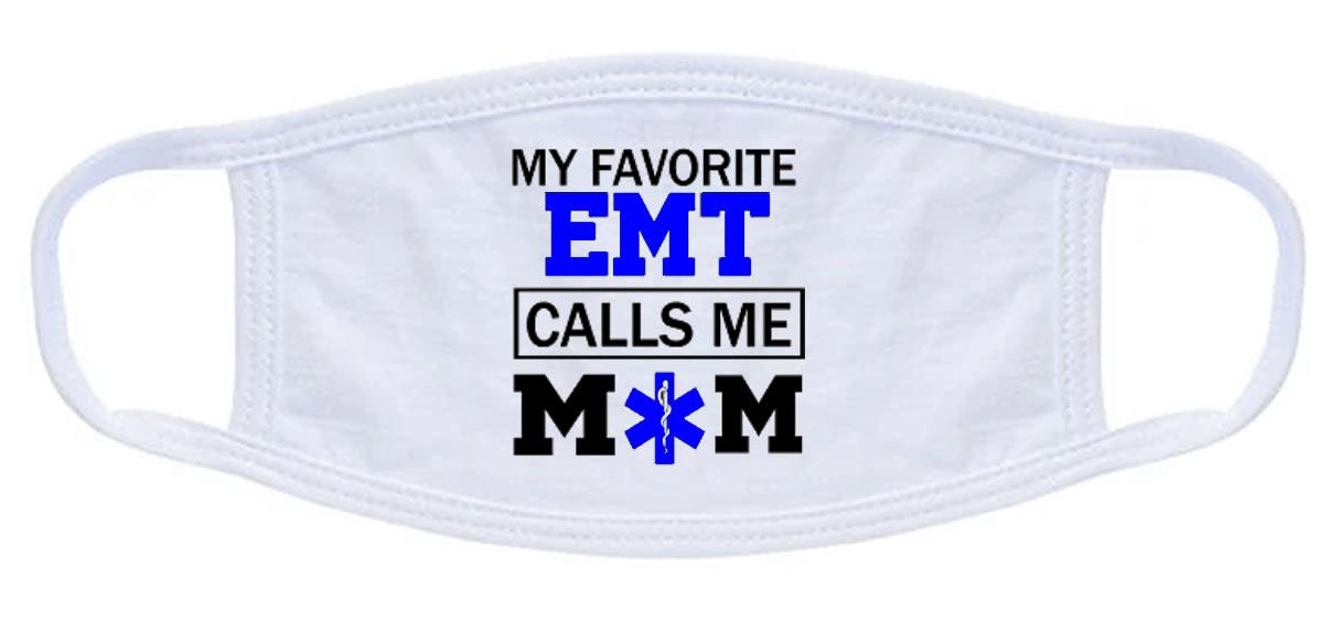 My Favorite EMT Calls Me Mom Face Mask