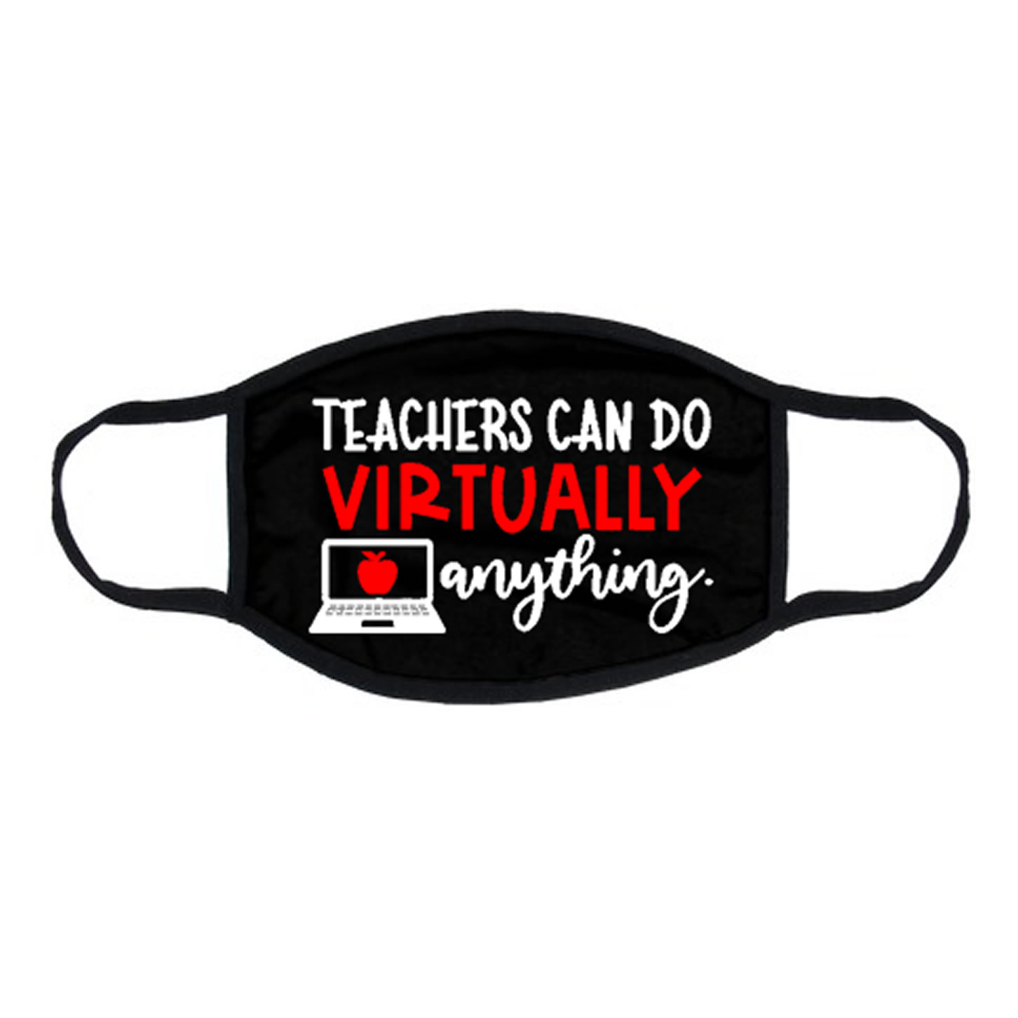 Teachers Can Do Virtually Anything Face Mask