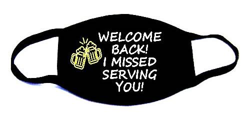 Welcome Back I Missed Serving You Face Mask