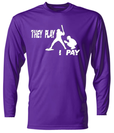 They Play, I Pay Long Sleeve Cooling Performance Shirt