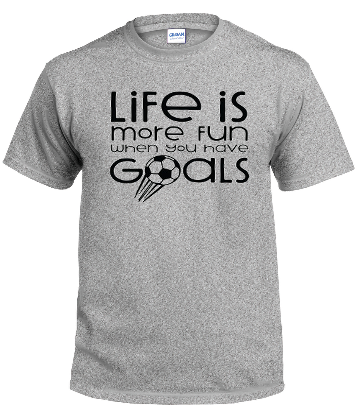 Life Is More Fun When You Have Goals Soccer T-Shirt