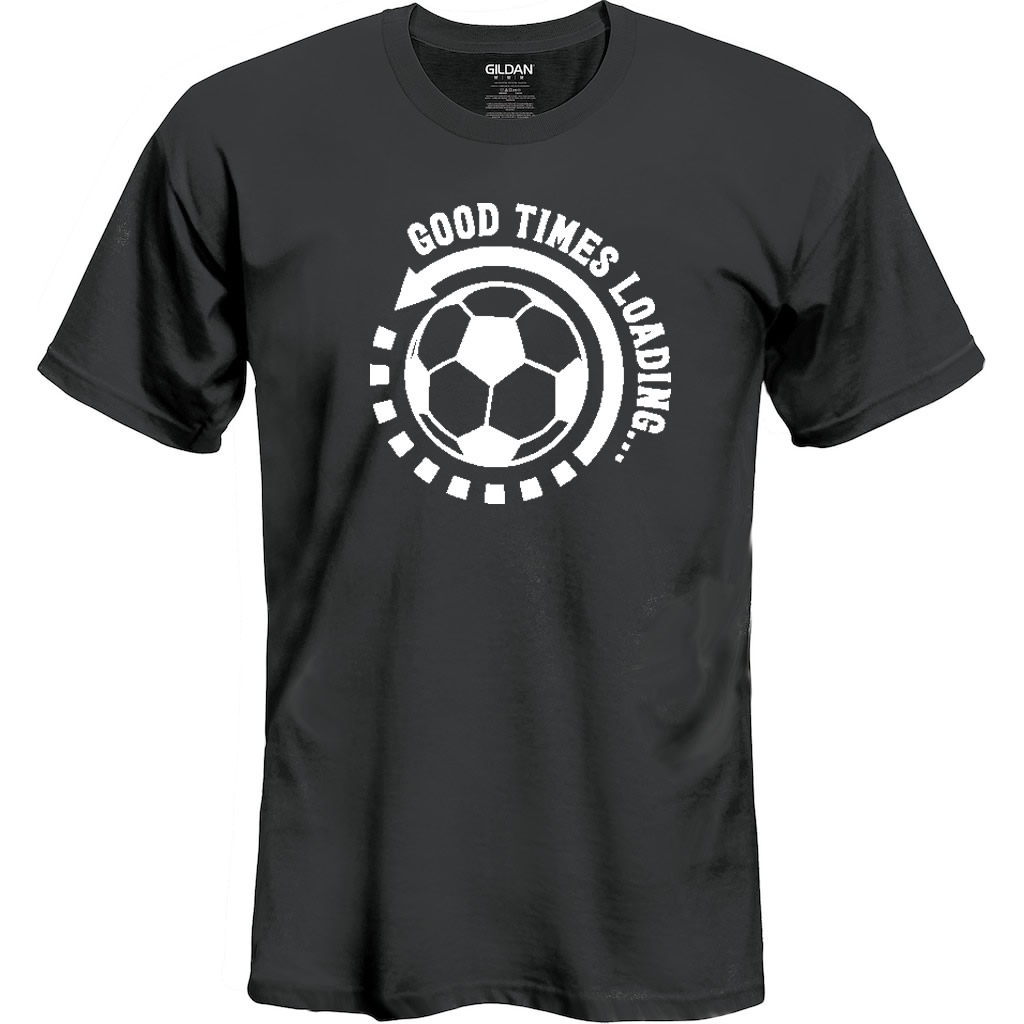 Good Times Loading Soccer T-Shirt
